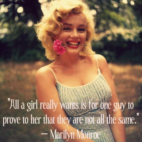 All a girl really wants is for one guy to prove to her that they are not all the same