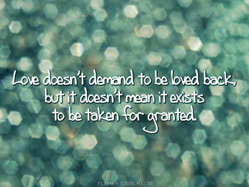 Love doesn't mean it exists to be taken for granted