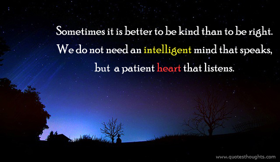 An intelligent mind - Kind - Right - Heart - Patient - Mind - Listens