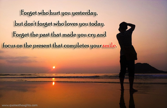 Focus on the present-Hurt-Loves-Past-Forget-Smile-Cry-Best-Nice