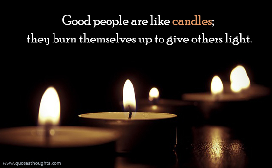 Good people are like candles - Burn - Light - Best Quotes - Nice