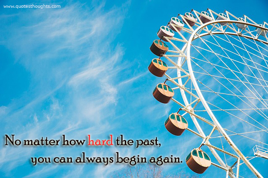 No matter how hard the past - Begin again - Best Thoughts - Nice