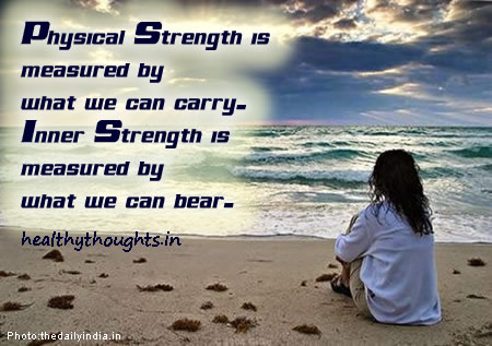 Physical Strength is measured by what we can carry-Inner Strength is measured by what we can bear-thought for the day-good-quotes