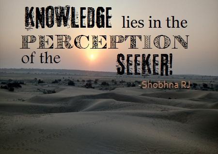 shobhna RJ-quotes-knowledge lies in the perception of the seeker