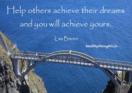 Help others achieve their dreams and you will achieve yours-Les Brown-Quotes