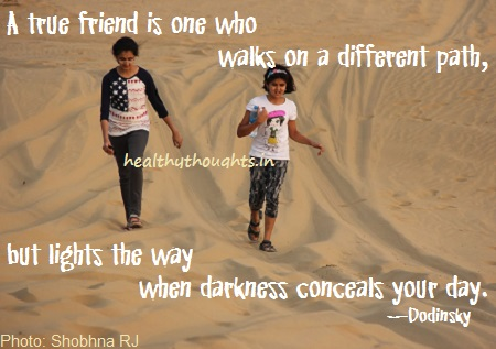friend-sfriendship-picture-quotes-A true friend is one who walks on a different path-but lights the way when darkness conceals your day-Dodinsky